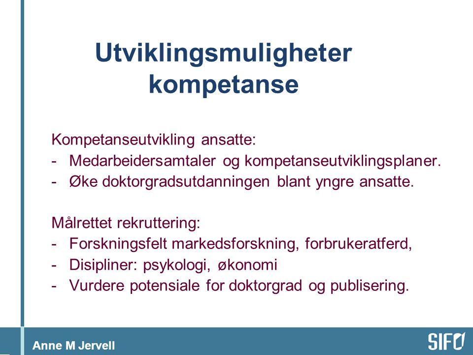 Anne M Jervell Utviklingsmuligheter kompetanse Kompetanseutvikling ansatte: -Medarbeidersamtaler og kompetanseutviklingsplaner.