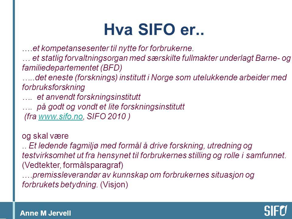 Anne M Jervell Hva SIFO er.. ….et kompetansesenter til nytte for forbrukerne.