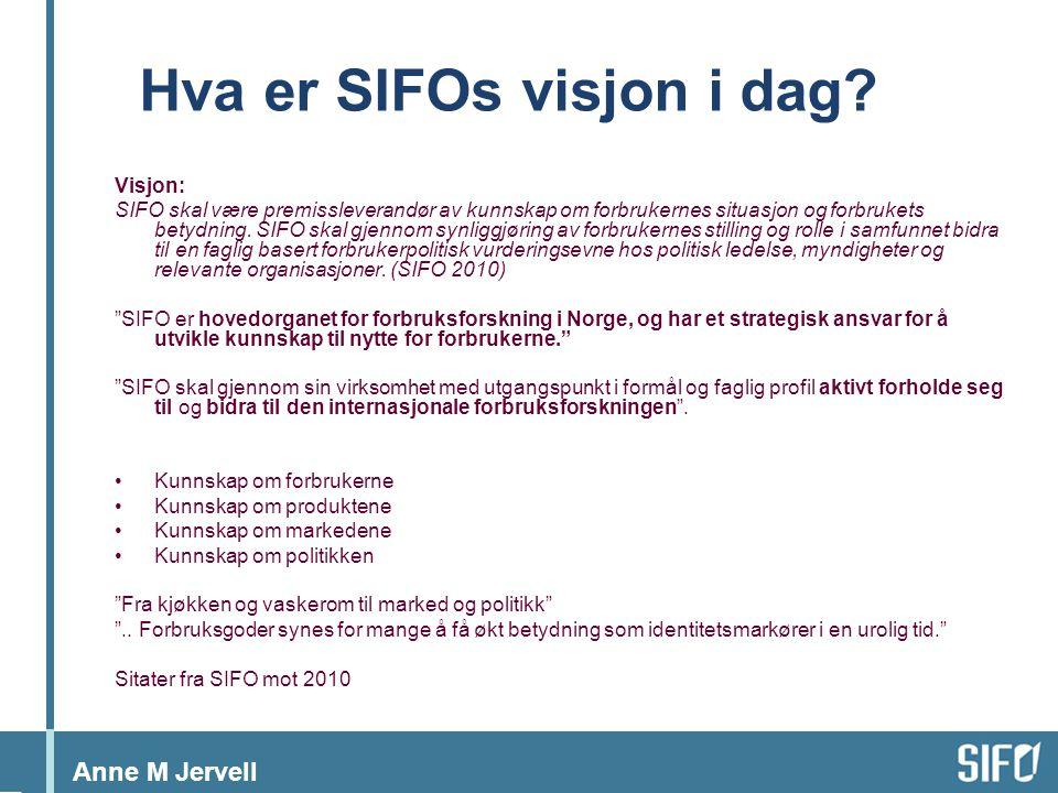 Anne M Jervell Hva er SIFOs visjon i dag.