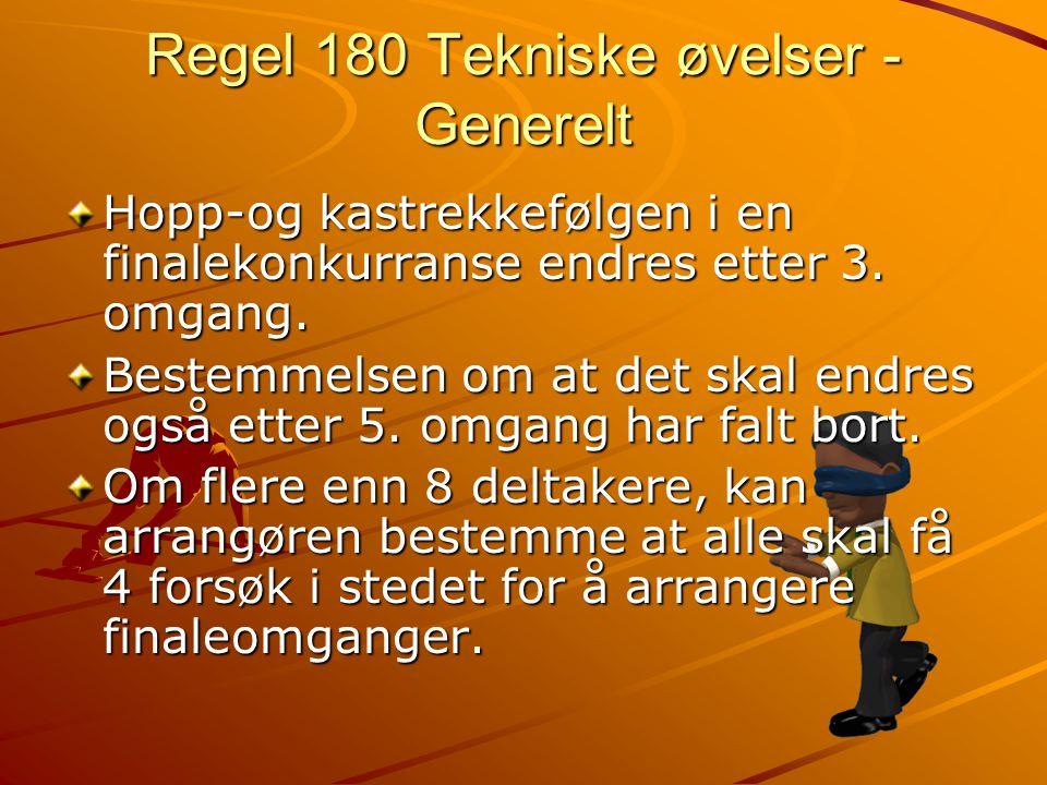 Regel 180 Tekniske øvelser - Generelt Hopp-og kastrekkefølgen i en finalekonkurranse endres etter 3.