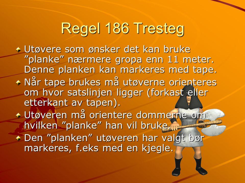Regel 186 Tresteg Utøvere som ønsker det kan bruke planke nærmere gropa enn 11 meter.