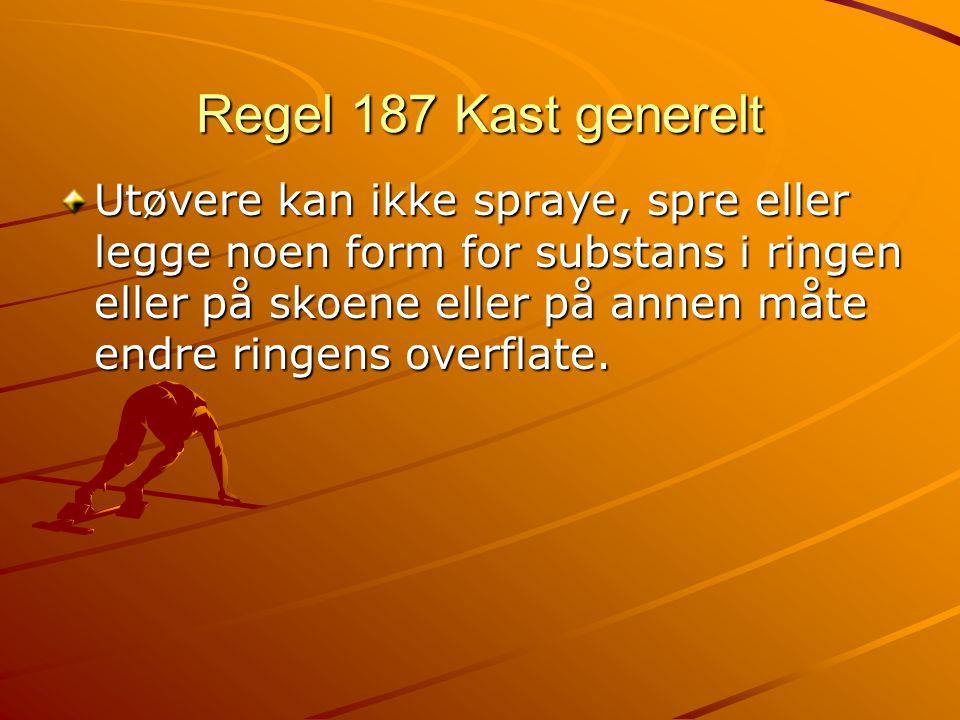 Regel 187 Kast generelt Utøvere kan ikke spraye, spre eller legge noen form for substans i ringen eller på skoene eller på annen måte endre ringens overflate.