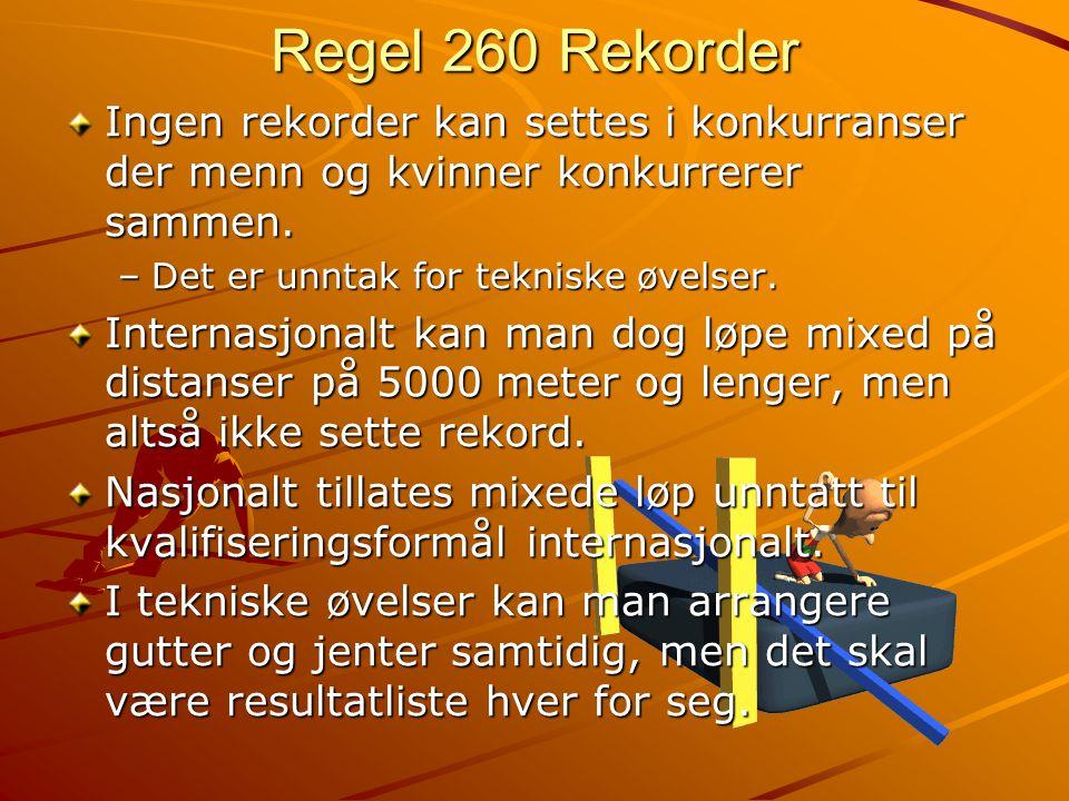 Regel 260 Rekorder Ingen rekorder kan settes i konkurranser der menn og kvinner konkurrerer sammen.