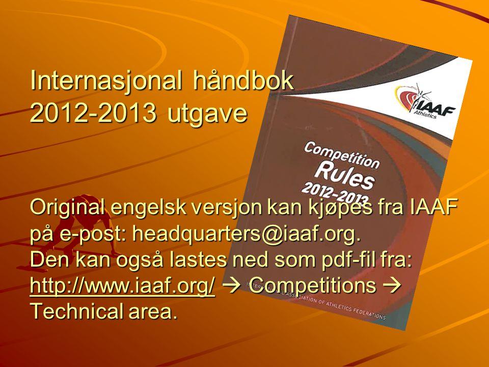 Internasjonal håndbok 2012-2013 utgave Original engelsk versjon kan kjøpes fra IAAF på e-post: headquarters@iaaf.org.