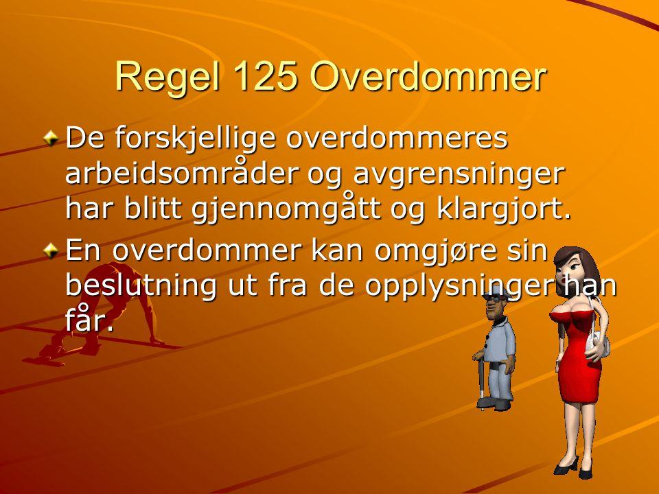 Regel 125 Overdommer De forskjellige overdommeres arbeidsområder og avgrensninger har blitt gjennomgått og klargjort.