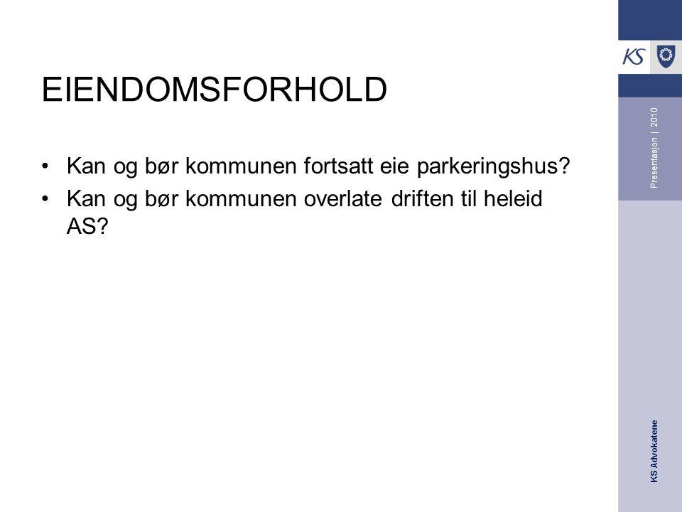 KS Advokatene Presentasjon | 2010 EIENDOMSFORHOLD •Kan og bør kommunen fortsatt eie parkeringshus.