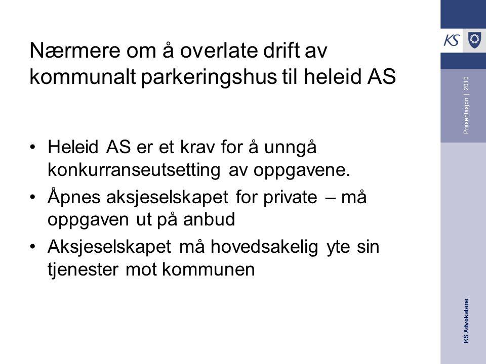 KS Advokatene Presentasjon | 2010 Nærmere om å overlate drift av kommunalt parkeringshus til heleid AS •Heleid AS er et krav for å unngå konkurranseutsetting av oppgavene.