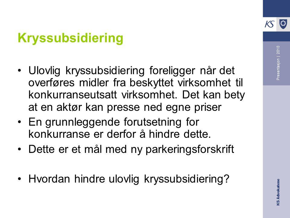 KS Advokatene Presentasjon | 2010 Kryssubsidiering •Ulovlig kryssubsidiering foreligger når det overføres midler fra beskyttet virksomhet til konkurranseutsatt virksomhet.