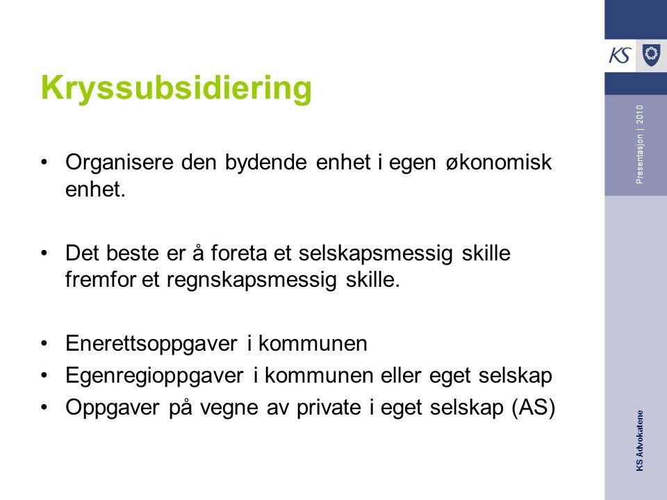 KS Advokatene Presentasjon | 2010 Kryssubsidiering •Organisere den bydende enhet i egen økonomisk enhet.