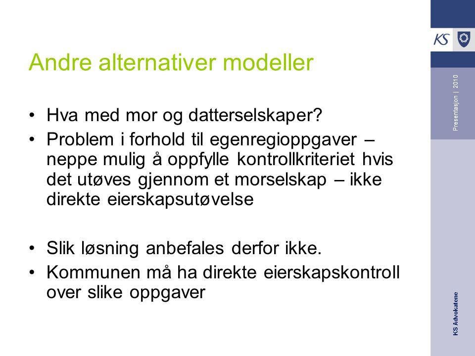 KS Advokatene Presentasjon | 2010 Andre alternativer modeller •Hva med mor og datterselskaper.