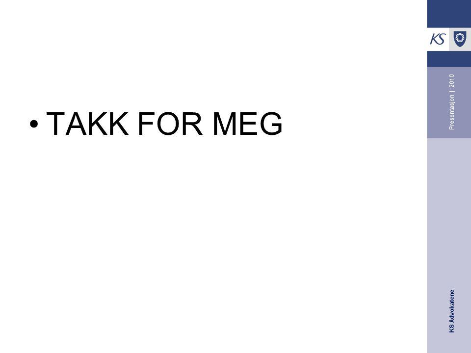 KS Advokatene Presentasjon | 2010 •TAKK FOR MEG