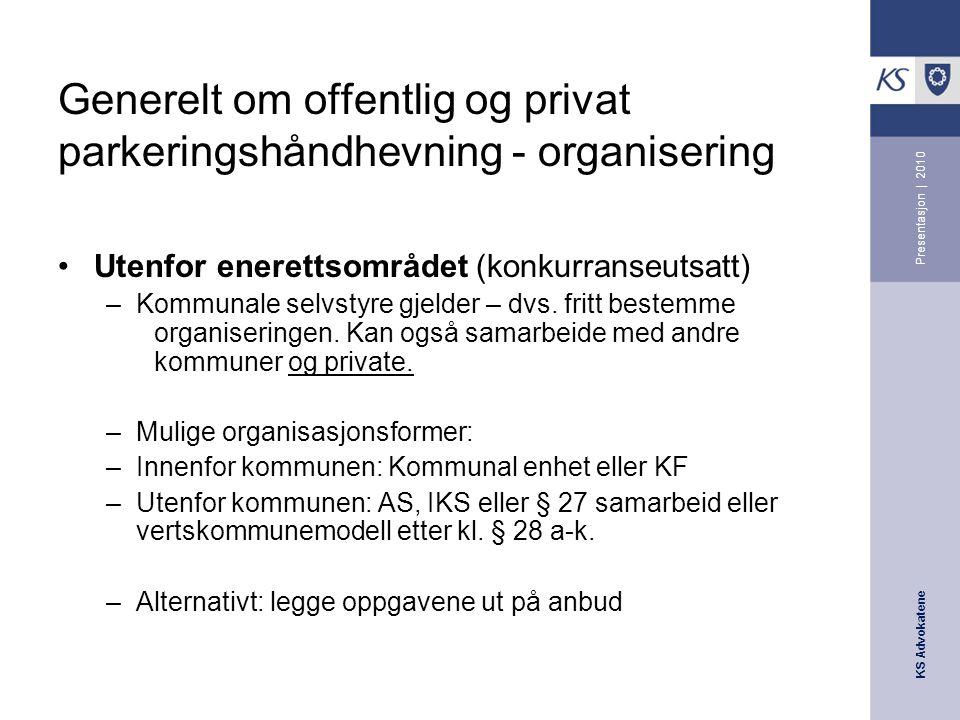 KS Advokatene Presentasjon | 2010 Generelt om offentlig og privat parkeringshåndhevning - organisering •Utenfor enerettsområdet (konkurranseutsatt) –Kommunale selvstyre gjelder – dvs.