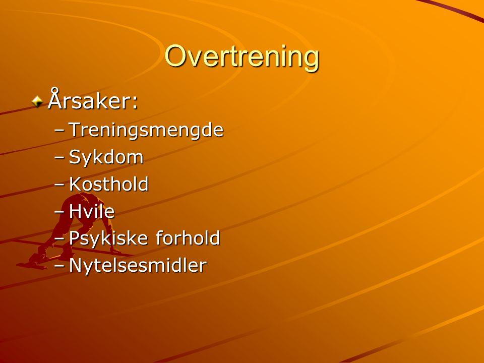 Overtrening Årsaker: –Treningsmengde –Sykdom –Kosthold –Hvile –Psykiske forhold –Nytelsesmidler