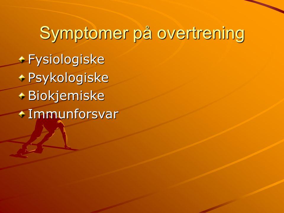 Symptomer på overtrening FysiologiskePsykologiskeBiokjemiskeImmunforsvar