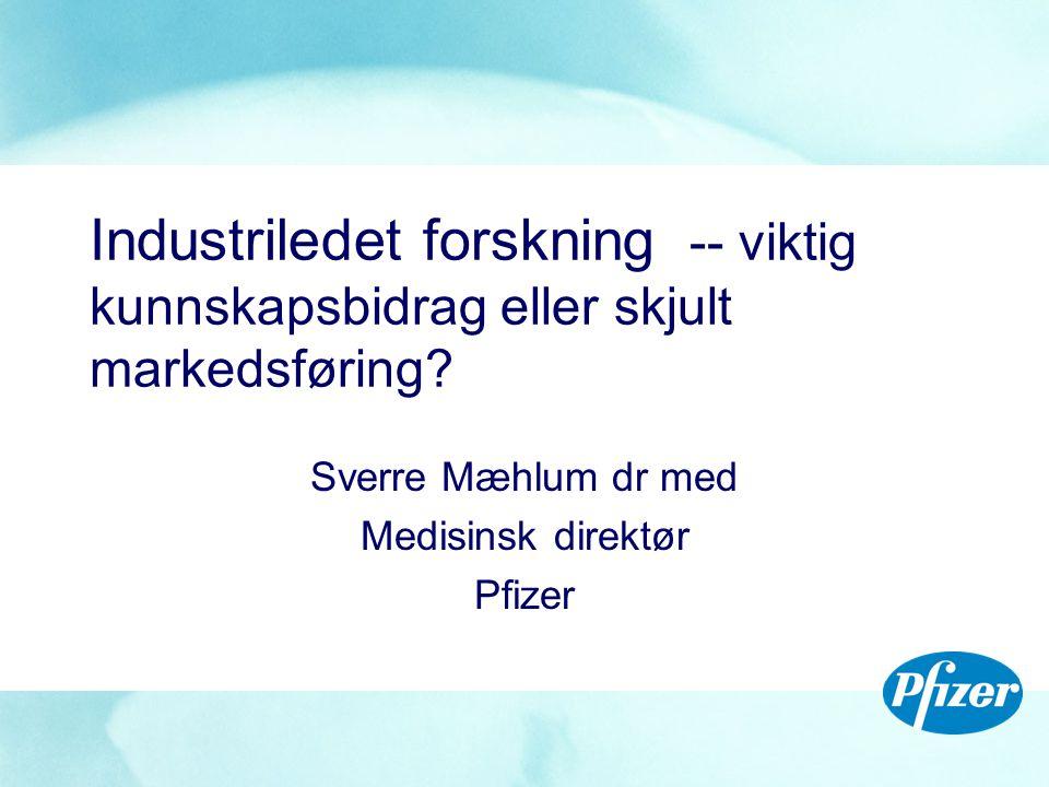 Industriledet forskning -- viktig kunnskapsbidrag eller skjult markedsføring? Sverre Mæhlum dr med Medisinsk direktør Pfizer