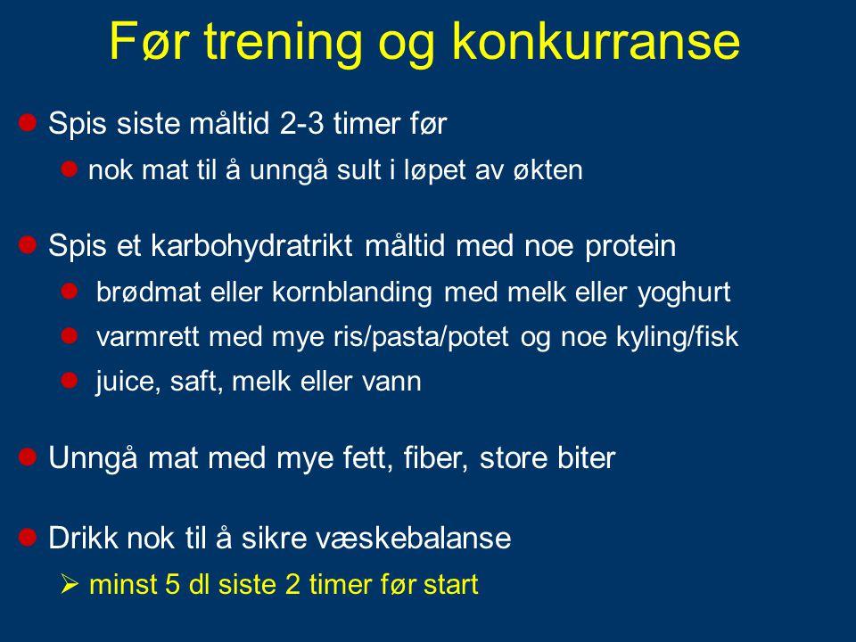 Før trening og konkurranse  Spis siste måltid 2-3 timer før  nok mat til å unngå sult i løpet av økten  Spis et karbohydratrikt måltid med noe prot