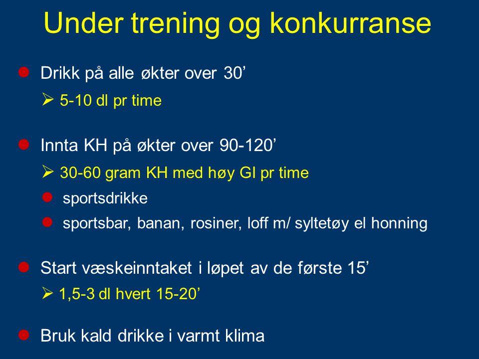Under trening og konkurranse  Drikk på alle økter over 30'  5-10 dl pr time  Innta KH på økter over 90-120'  30-60 gram KH med høy GI pr time  sp