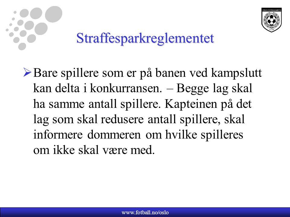 www.fotball.no/oslo Straffesparkreglementet  Bare spillere som er på banen ved kampslutt kan delta i konkurransen. – Begge lag skal ha samme antall s