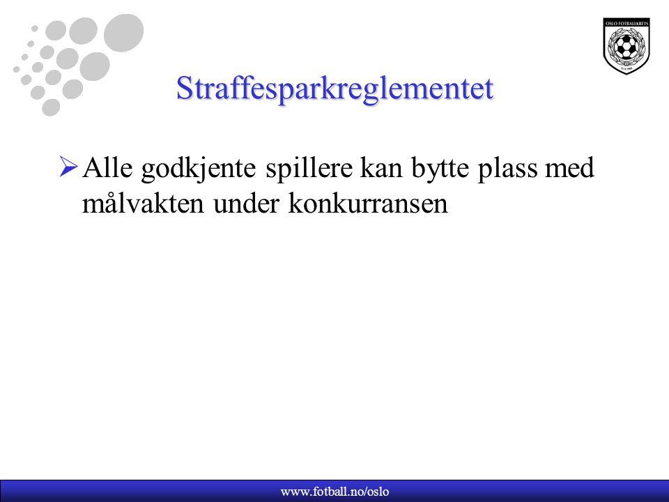 www.fotball.no/oslo Straffesparkreglementet  Alle godkjente spillere kan bytte plass med målvakten under konkurransen