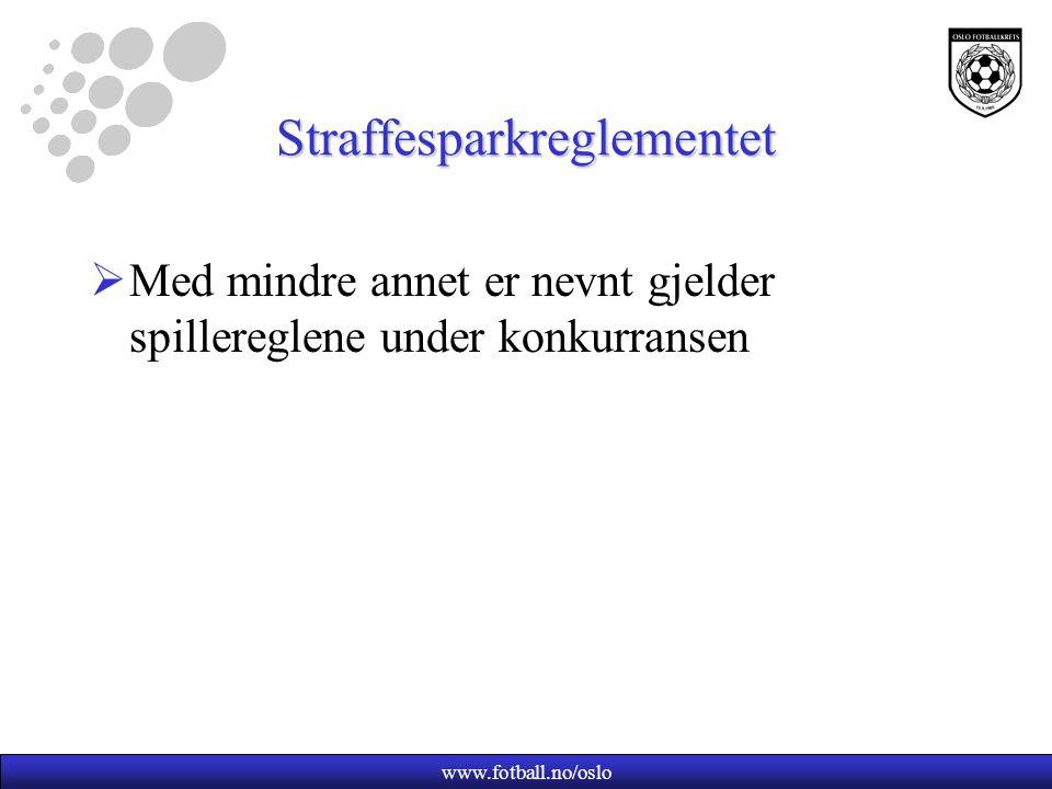 www.fotball.no/oslo Straffesparkreglementet  Med mindre annet er nevnt gjelder spillereglene under konkurransen
