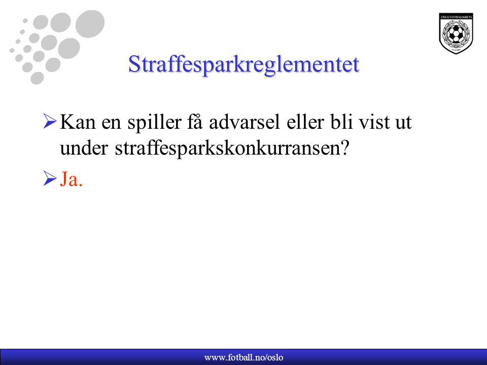www.fotball.no/oslo Straffesparkreglementet  Kan en spiller få advarsel eller bli vist ut under straffesparkskonkurransen?  Ja.