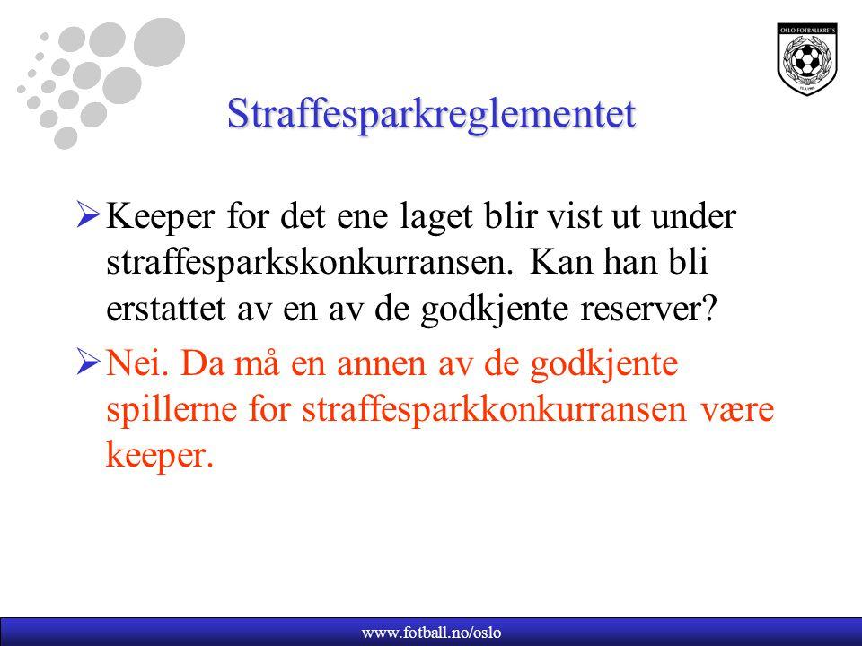 www.fotball.no/oslo Straffesparkreglementet  Keeper for det ene laget blir vist ut under straffesparkskonkurransen. Kan han bli erstattet av en av de