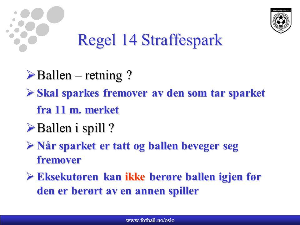 www.fotball.no/oslo Regel 14 Straffespark  Ballen – retning ?  Skal sparkes fremover av den som tar sparket fra 11 m. merket  Ballen i spill ?  Nå