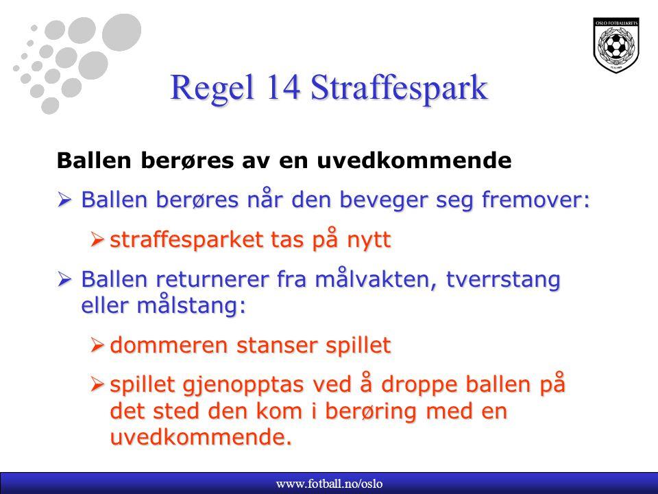 www.fotball.no/oslo Regel 14 Straffespark Ballen berøres av en uvedkommende  Ballen berøres når den beveger seg fremover:  straffesparket tas på nyt