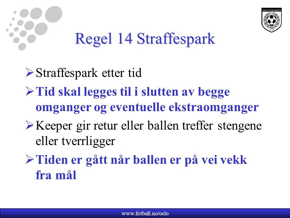 www.fotball.no/oslo Regel 14 Straffespark  Straffespark etter tid  Tid skal legges til i slutten av begge omganger og eventuelle ekstraomganger  Ke