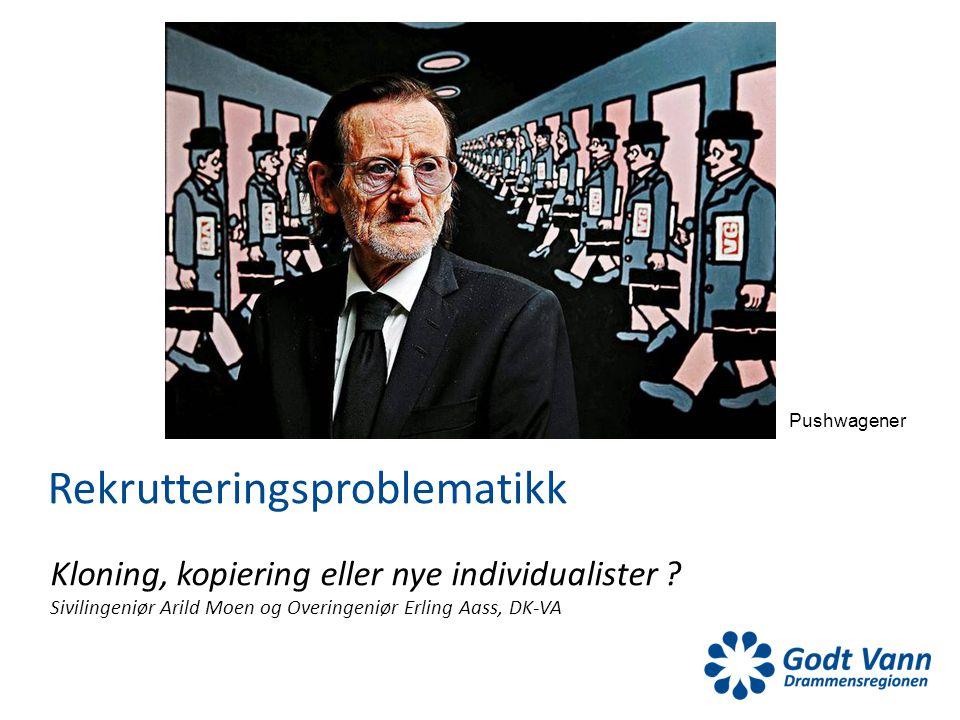 Kloning, kopiering eller nye individualister ? Sivilingeniør Arild Moen og Overingeniør Erling Aass, DK-VA Rekrutteringsproblematikk Pushwagener
