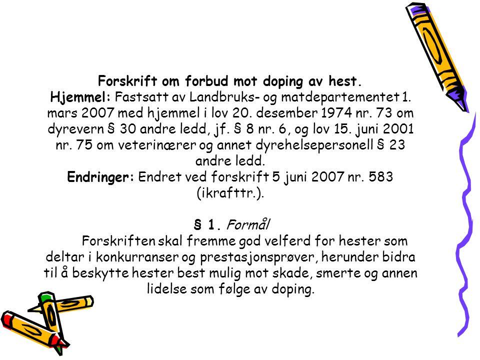 Forskrift om forbud mot doping av hest. Hjemmel: Fastsatt av Landbruks- og matdepartementet 1. mars 2007 med hjemmel i lov 20. desember 1974 nr. 73 om