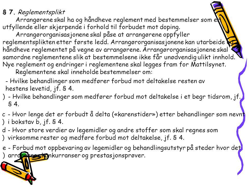 § 7. Reglementsplikt Arrangørene skal ha og håndheve reglement med bestemmelser som er utfyllende eller skjerpende i forhold til forbudet mot doping.
