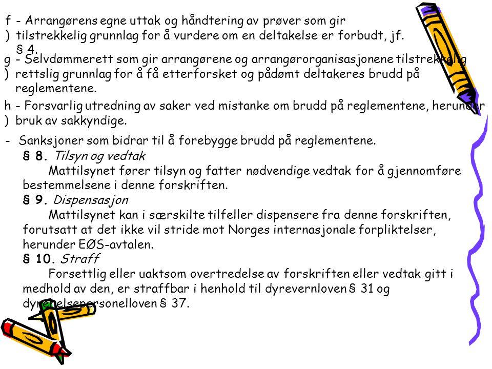 f)f) - Arrangørens egne uttak og håndtering av prøver som gir tilstrekkelig grunnlag for å vurdere om en deltakelse er forbudt, jf. § 4. g)g) - Selvdø