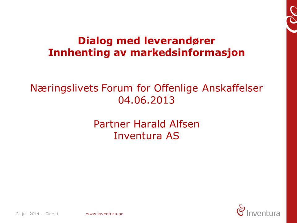 3. juli 2014 – Side 1www.inventura.no Dialog med leverandører Innhenting av markedsinformasjon Næringslivets Forum for Offenlige Anskaffelser 04.06.20