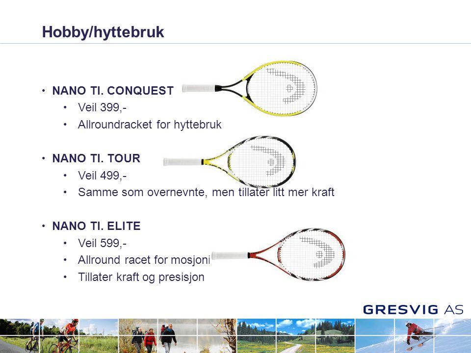 Hobby/hyttebruk • NANO TI. CONQUEST • Veil 399,- • Allroundracket for hyttebruk • NANO TI.