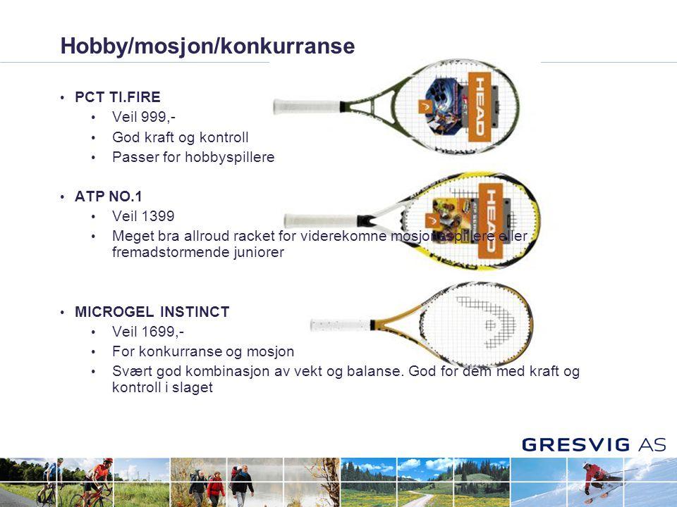 Hobby/mosjon/konkurranse • PCT TI.FIRE • Veil 999,- • God kraft og kontroll • Passer for hobbyspillere • ATP NO.1 • Veil 1399 • Meget bra allroud racket for viderekomne mosjonsspillere eller fremadstormende juniorer • MICROGEL INSTINCT • Veil 1699,- • For konkurranse og mosjon • Svært god kombinasjon av vekt og balanse.