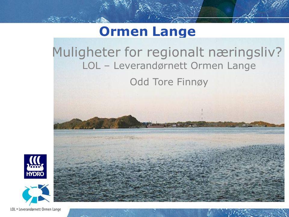 Ormen Lange Muligheter for regionalt næringsliv? LOL – Leverandørnett Ormen Lange Odd Tore Finnøy