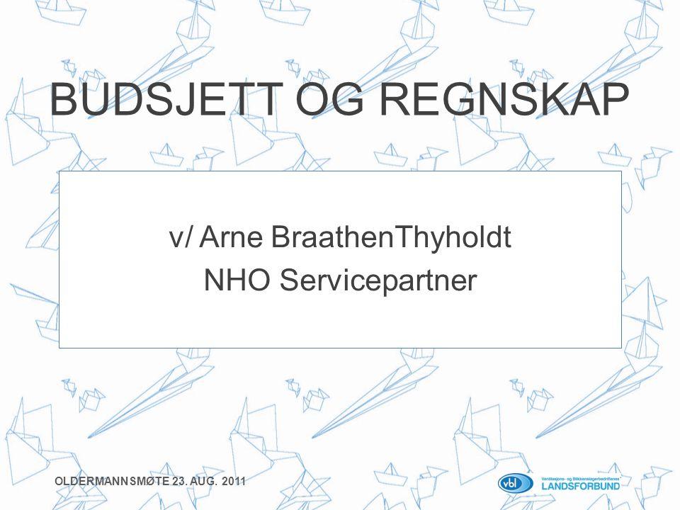 BUDSJETT OG REGNSKAP v/ Arne BraathenThyholdt NHO Servicepartner OLDERMANNSMØTE 23. AUG. 2011