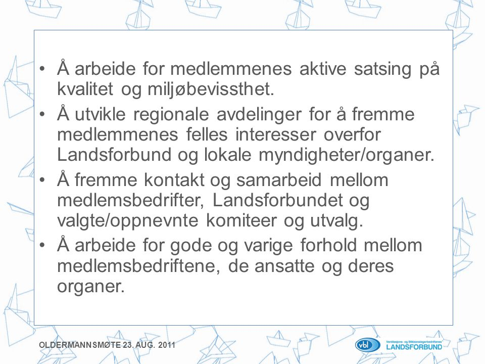 •Å arbeide for medlemmenes aktive satsing på kvalitet og miljøbevissthet.