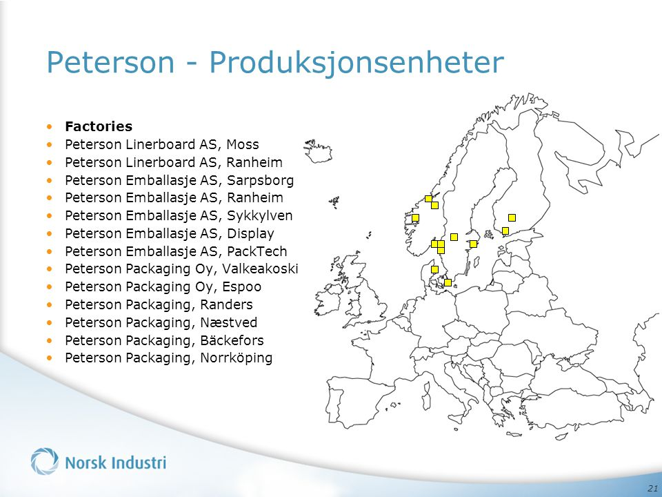 21 Peterson - Produksjonsenheter • Factories • Peterson Linerboard AS, Moss • Peterson Linerboard AS, Ranheim • Peterson Emballasje AS, Sarpsborg • Pe