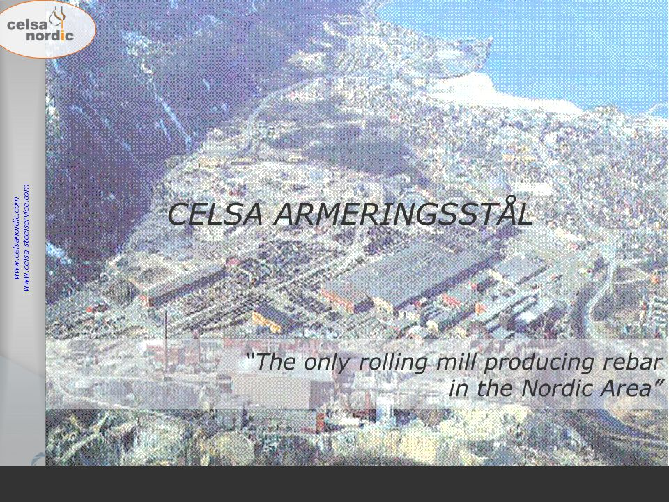 "28 CELSA ARMERINGSSTÅL ""The only rolling mill producing rebar in the Nordic Area"" www.celsanordic.com www.celsa-steelservice.com"
