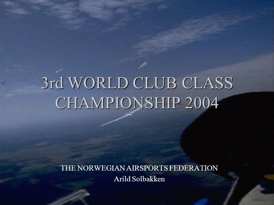 3rd WORLD CLUB CLASS CHAMPIONSHIP 2004 3rd WORLD CLUB CLASS CHAMPIONSHIP 2004 THE NORWEGIAN AIRSPORTS FEDERATION Arild Solbakken