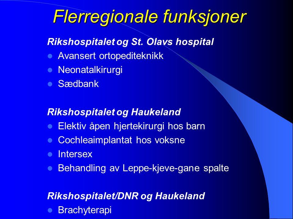 Flerregionale funksjoner Rikshospitalet og St. Olavs hospital  Avansert ortopediteknikk  Neonatalkirurgi  Sædbank Rikshospitalet og Haukeland  Ele