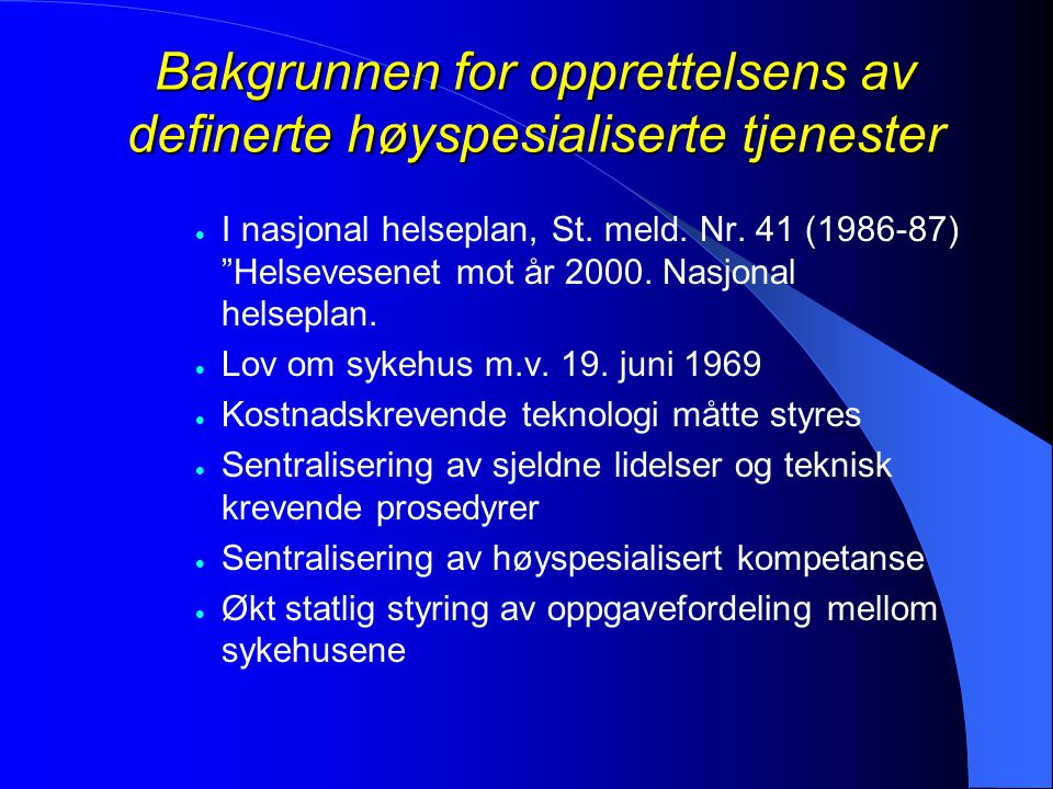 """Bakgrunnen for opprettelsens av definerte høyspesialiserte tjenester  I nasjonal helseplan, St. meld. Nr. 41 (1986-87) """"Helsevesenet mot år 2000. Nas"""