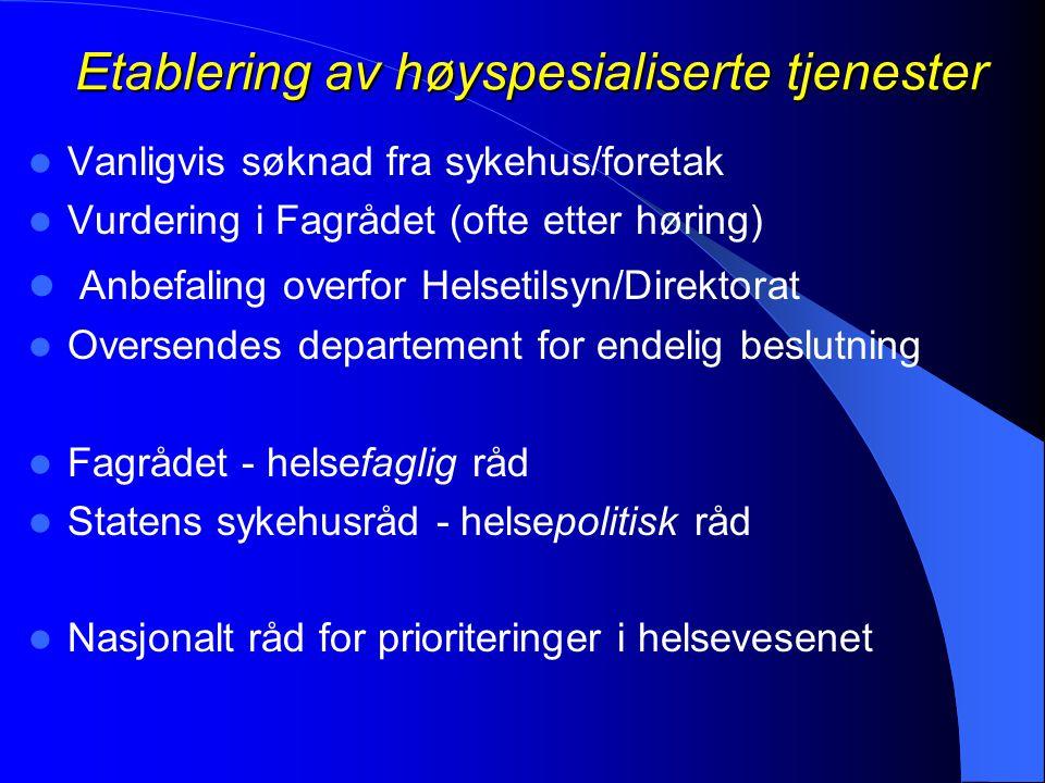 Etablering av høyspesialiserte tjenester  Vanligvis søknad fra sykehus/foretak  Vurdering i Fagrådet (ofte etter høring)  Anbefaling overfor Helset
