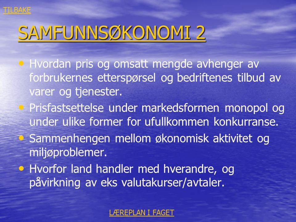 SAMFUNNSØKONOMI 2 SAMFUNNSØKONOMI 2 • • Hvordan pris og omsatt mengde avhenger av forbrukernes etterspørsel og bedriftenes tilbud av varer og tjeneste