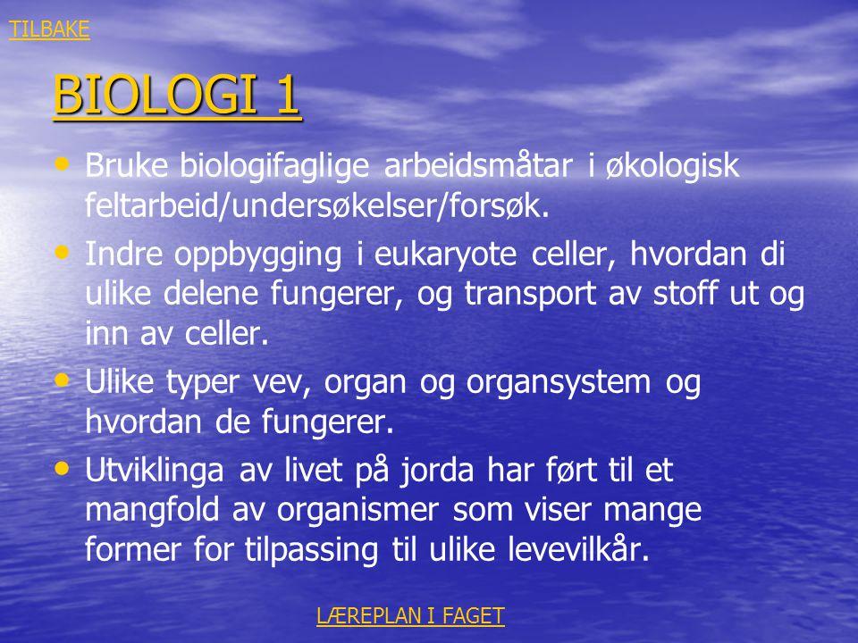 BIOLOGI 1 BIOLOGI 1 • • Bruke biologifaglige arbeidsmåtar i økologisk feltarbeid/undersøkelser/forsøk. • • Indre oppbygging i eukaryote celler, hvorda
