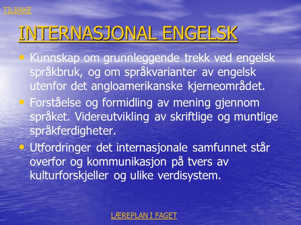 INTERNASJONAL ENGELSK INTERNASJONAL ENGELSK • • Kunnskap om grunnleggende trekk ved engelsk språkbruk, og om språkvarianter av engelsk utenfor det ang