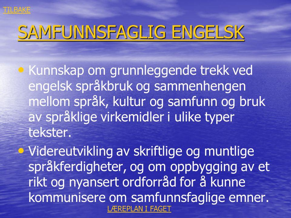 SAMFUNNSFAGLIG ENGELSK SAMFUNNSFAGLIG ENGELSK • • Kunnskap om grunnleggende trekk ved engelsk språkbruk og sammenhengen mellom språk, kultur og samfun