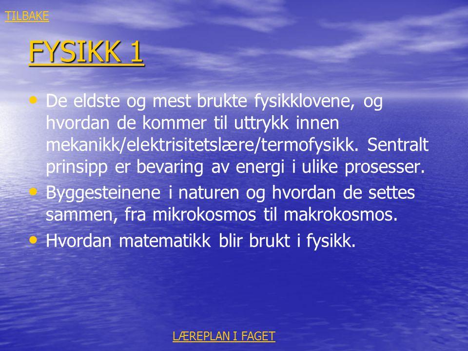 FYSIKK 1 FYSIKK 1 • • De eldste og mest brukte fysikklovene, og hvordan de kommer til uttrykk innen mekanikk/elektrisitetslære/termofysikk. Sentralt p